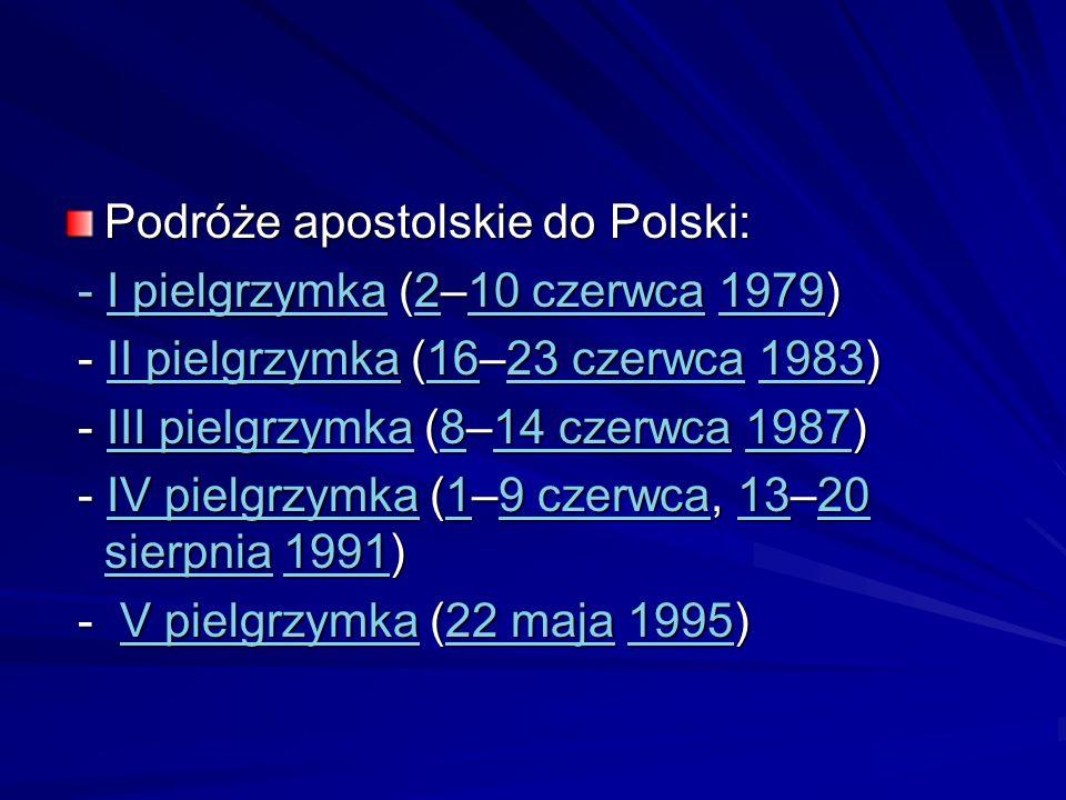 Podróże apostolskie do Polski: - I pielgrzymka (2–10 czerwca 1979) - I pielgrzymka (2–10 czerwca 1979)I pielgrzymka210 czerwca1979I pielgrzymka210 cze