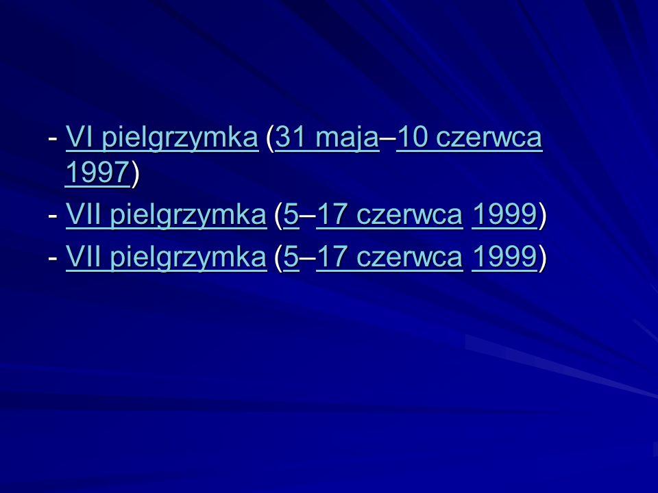 - VI pielgrzymka (31 maja–10 czerwca 1997) - VI pielgrzymka (31 maja–10 czerwca 1997)VI pielgrzymka31 maja10 czerwca 1997VI pielgrzymka31 maja10 czerw