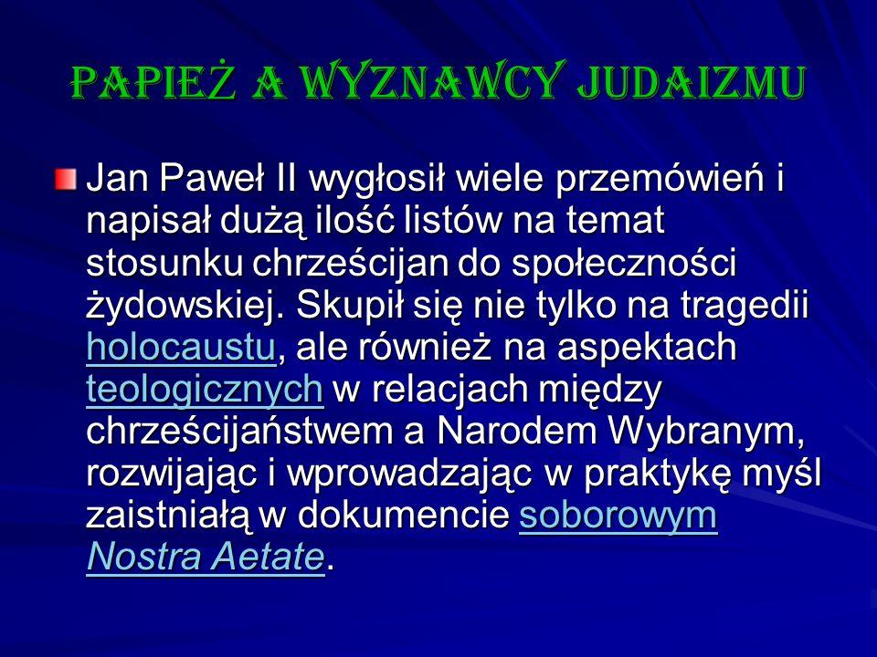 papie Ż a wyznawcy judaizmu Jan Paweł II wygłosił wiele przemówień i napisał dużą ilość listów na temat stosunku chrześcijan do społeczności żydowskie