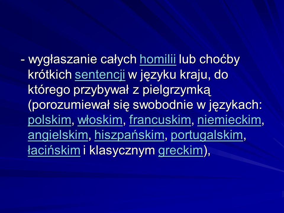 - wygłaszanie całych homilii lub choćby krótkich sentencji w języku kraju, do którego przybywał z pielgrzymką (porozumiewał się swobodnie w językach: