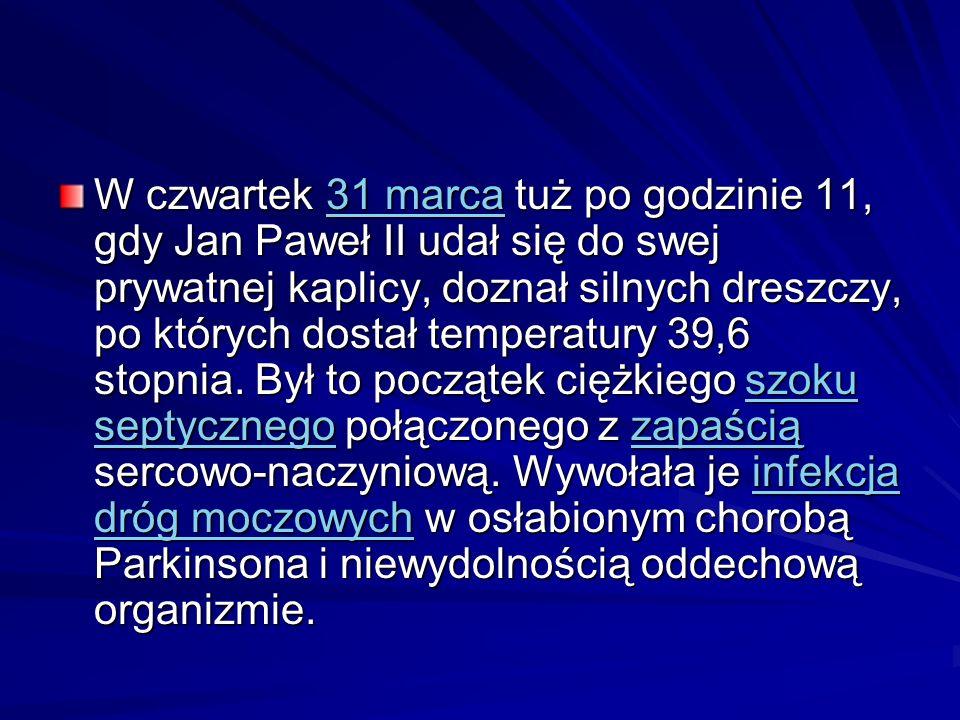 W czwartek 31 marca tuż po godzinie 11, gdy Jan Paweł II udał się do swej prywatnej kaplicy, doznał silnych dreszczy, po których dostał temperatury 39