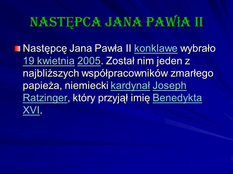 nast Ę pca Jana Paw ł a II Następcę Jana Pawła II konklawe wybrało 19 kwietnia 2005. Został nim jeden z najbliższych współpracowników zmarłego papieża
