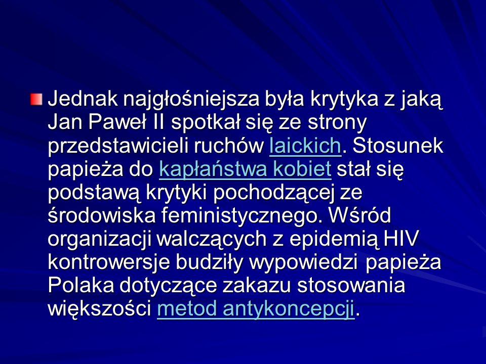 Jednak najgłośniejsza była krytyka z jaką Jan Paweł II spotkał się ze strony przedstawicieli ruchów laickich. Stosunek papieża do kapłaństwa kobiet st