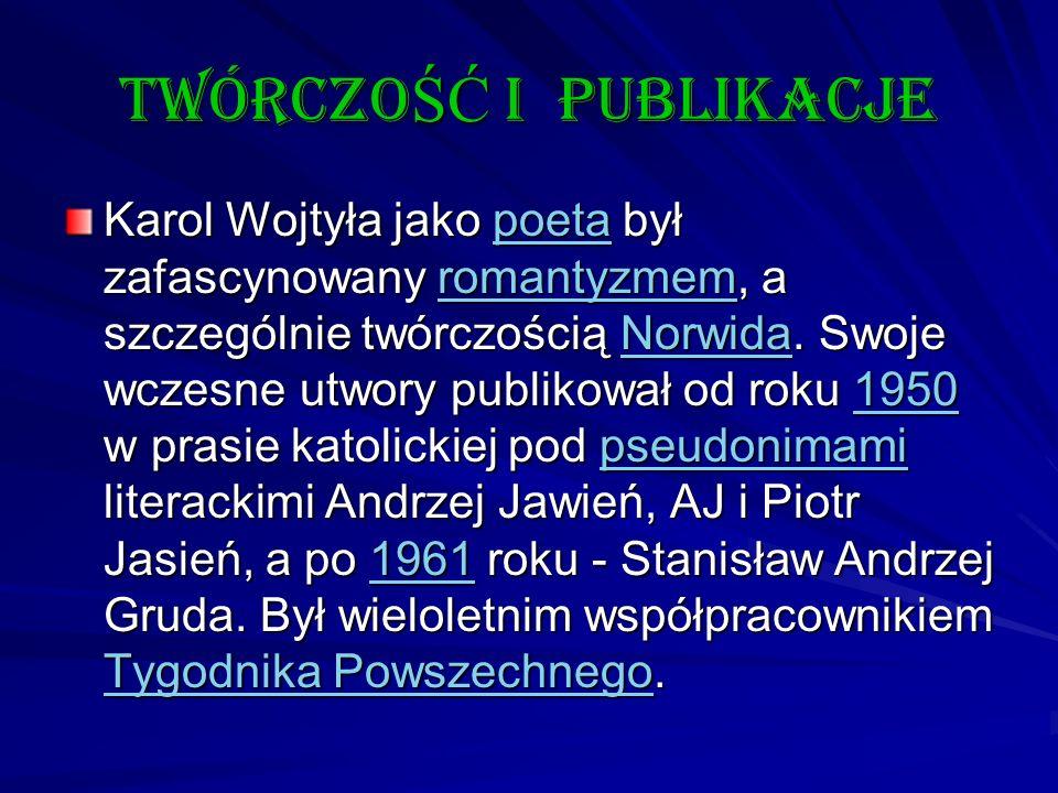 twórczo ŚĆ i publikacje Karol Wojtyła jako poeta był zafascynowany romantyzmem, a szczególnie twórczością Norwida. Swoje wczesne utwory publikował od