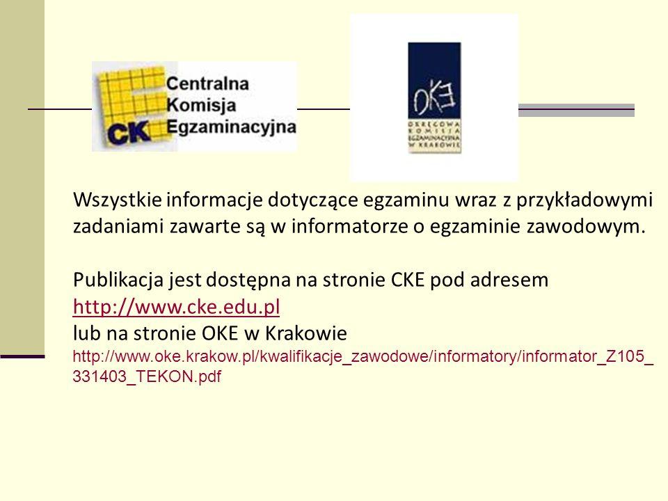 Wszystkie informacje dotyczące egzaminu wraz z przykładowymi zadaniami zawarte są w informatorze o egzaminie zawodowym. Publikacja jest dostępna na st