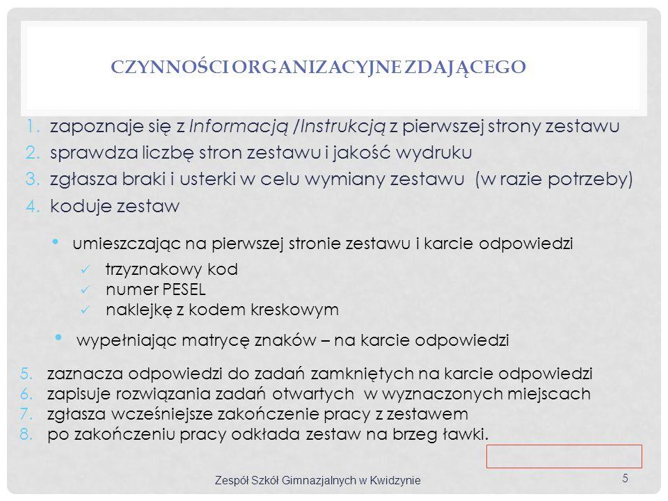 CZYNNOŚCI ORGANIZACYJNE ZDAJĄCEGO 1. zapoznaje się z Informacją /Instrukcją z pierwszej strony zestawu 2. sprawdza liczbę stron zestawu i jakość wydru