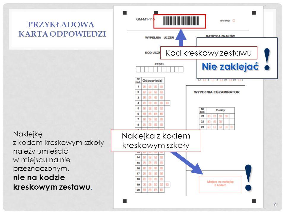 PRZYKŁADOWA KARTA ODPOWIEDZI Naklejkę z kodem kreskowym szkoły należy umieścić w miejscu na nie przeznaczonym, nie na kodzie kreskowym zestawu. ! Nakl