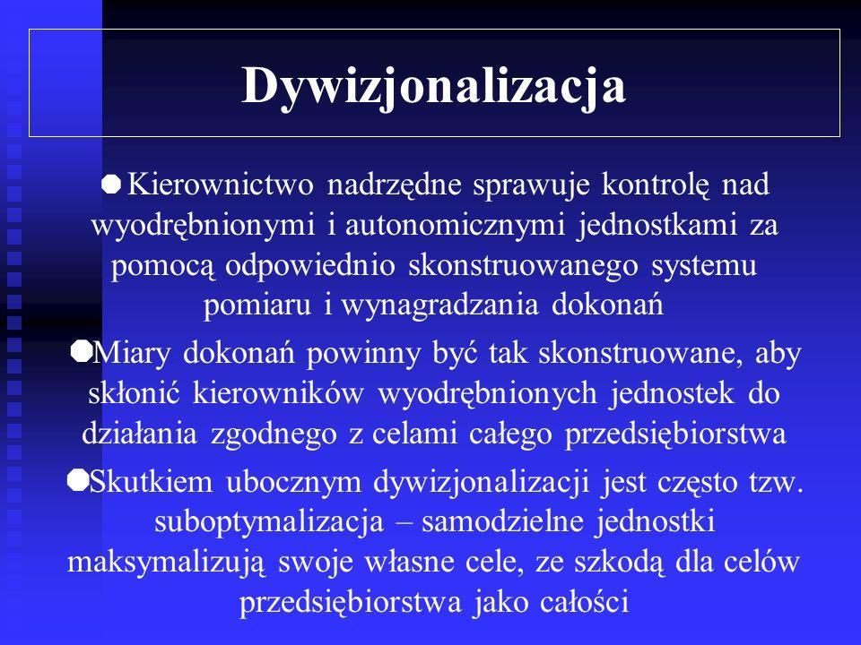 Dywizjonalizacja Jak wykazała praktyka gospodarcza, korzyści z dywizjonalizacji są możliwe, jeśli wyodrębnione jednostki mają znaczną swobodę decyzyjn