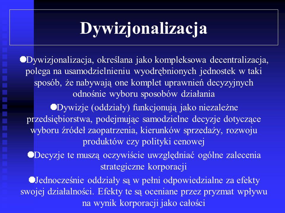 Dywizjonalizacja Szczególnym przypadkiem decentralizacji jest dywizjonalizacja Oznacza tworzenie w ramach przedsiębiorstwa odrębnych, w dużym stopniu