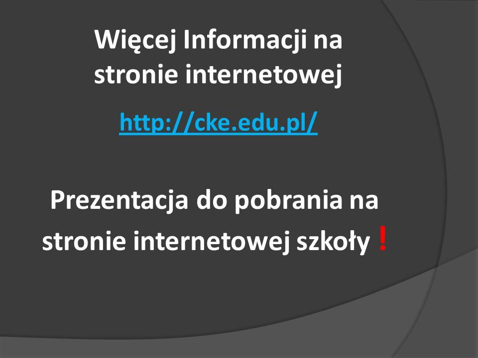Więcej Informacji na stronie internetowej http://cke.edu.pl/ Prezentacja do pobrania na stronie internetowej szkoły !