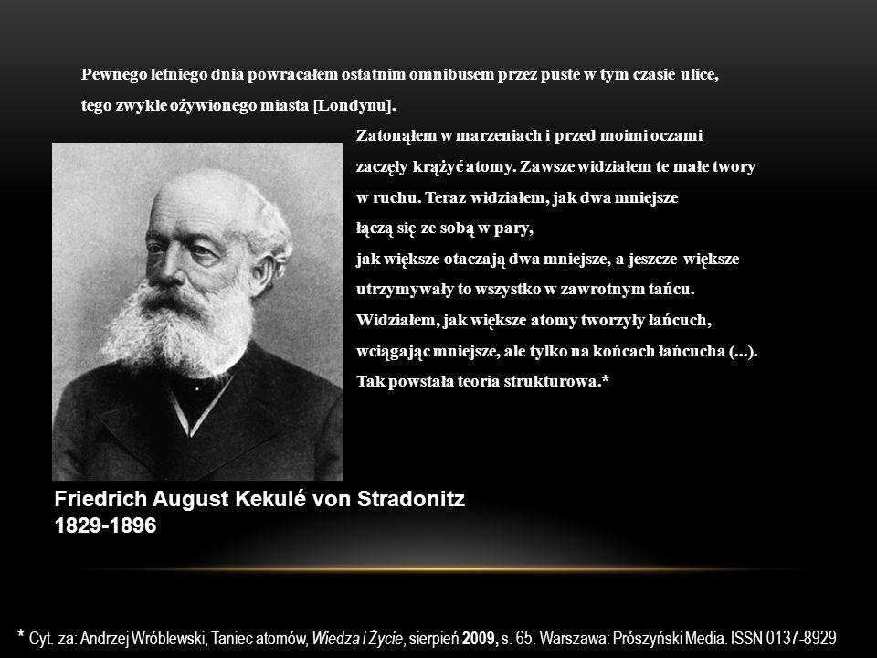 Friedrich August Kekulé von Stradonitz 1829-1896 Pewnego letniego dnia powracałem ostatnim omnibusem przez puste w tym czasie ulice, tego zwykle ożywionego miasta [Londynu].