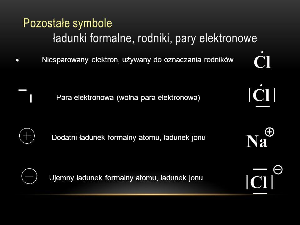 Pozostałe symbole ładunki formalne, rodniki, pary elektronowe Niesparowany elektron, używany do oznaczania rodników Para elektronowa (wolna para elektronowa) Dodatni ładunek formalny atomu, ładunek jonu Ujemny ładunek formalny atomu, ładunek jonu