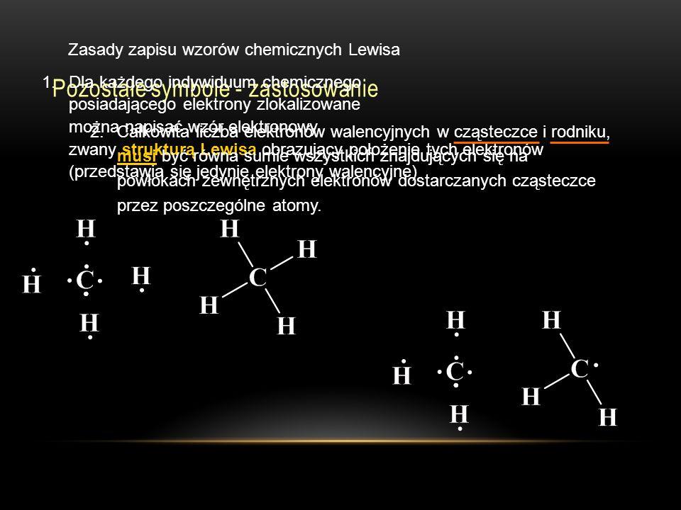 Pozostałe symbole - zastosowanie Zasady zapisu wzorów chemicznych Lewisa 1.Dla każdego indywiduum chemicznego posiadającego elektrony zlokalizowane można napisać wzór elektronowy zwany strukturą Lewisa obrazujący położenie tych elektronów (przedstawia się jedynie elektrony walencyjne) 2.