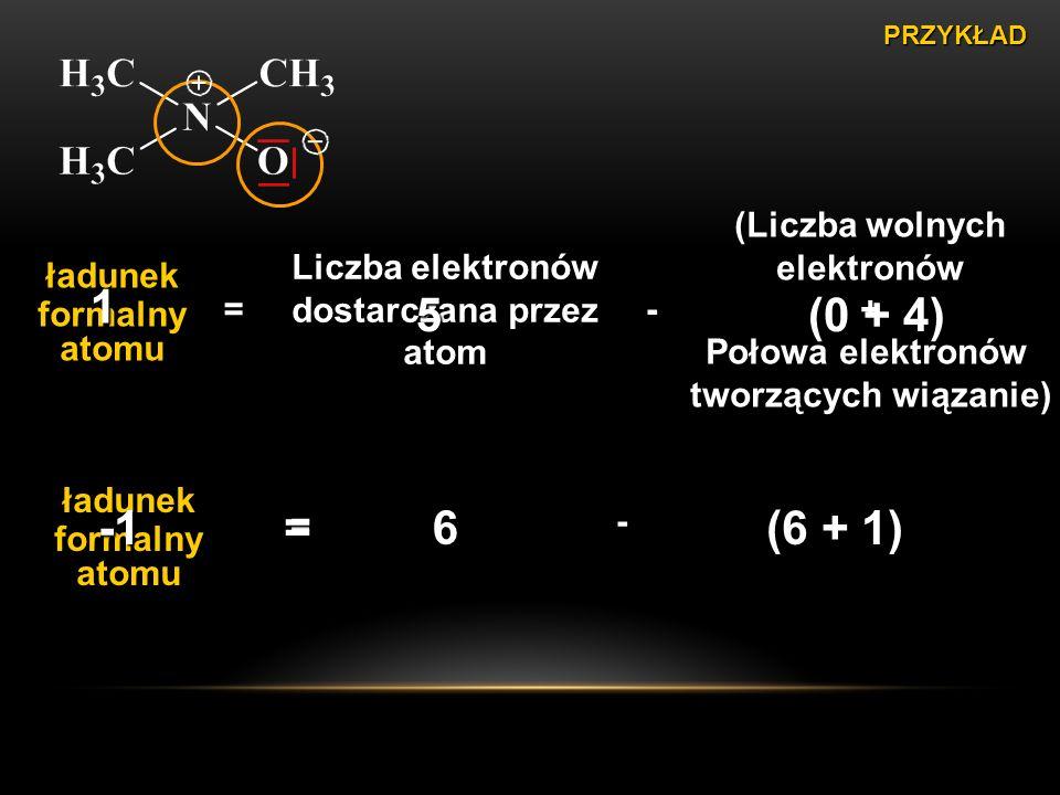 ładunek formalny atomu = Liczba elektronów dostarczana przez atom - (Liczba wolnych elektronów + Połowa elektronów tworzących wiązanie) 5 (0 + 4) 1 6 - (6 + 1) = ładunek formalny atomu -1 = PRZYKŁAD