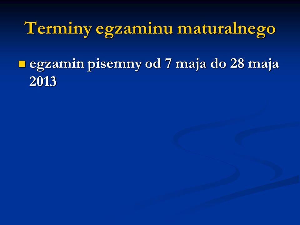 Terminy egzaminu maturalnego egzamin pisemny od 7 maja do 28 maja 2013 egzamin pisemny od 7 maja do 28 maja 2013