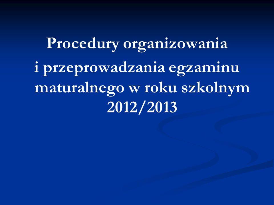 Procedury organizowania i przeprowadzania egzaminu maturalnego w roku szkolnym 2012/2013