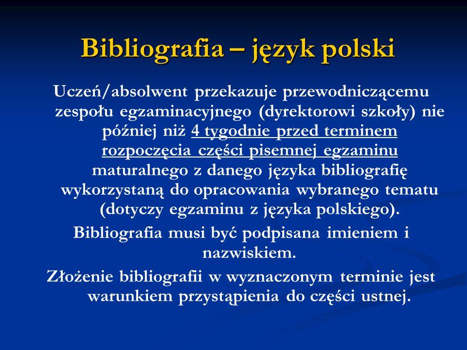 Uczeń/absolwent przekazuje przewodniczącemu zespołu egzaminacyjnego (dyrektorowi szkoły) nie później niż 4 tygodnie przed terminem rozpoczęcia części pisemnej egzaminu maturalnego z danego języka bibliografię wykorzystaną do opracowania wybranego tematu (dotyczy egzaminu z języka polskiego).