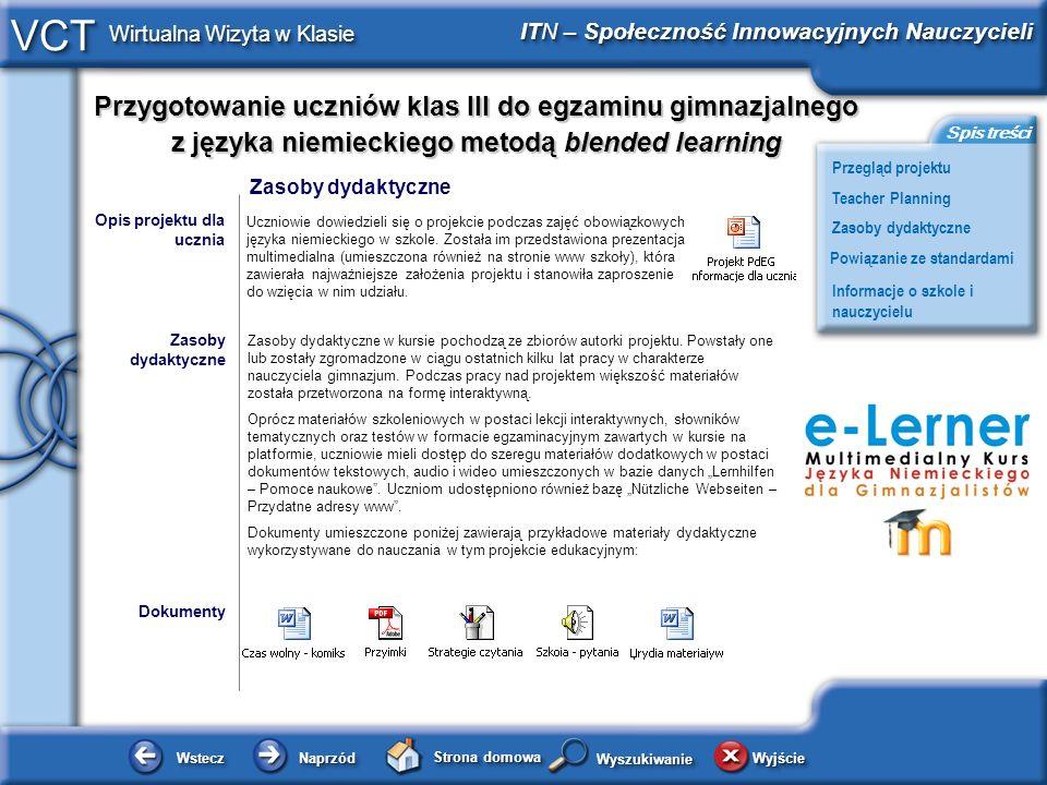 Przygotowanie uczniów klas III do egzaminu gimnazjalnego z języka niemieckiego metodą blended learning WsteczWstecz NaprzódNaprzód Strona domowa Wyjśc