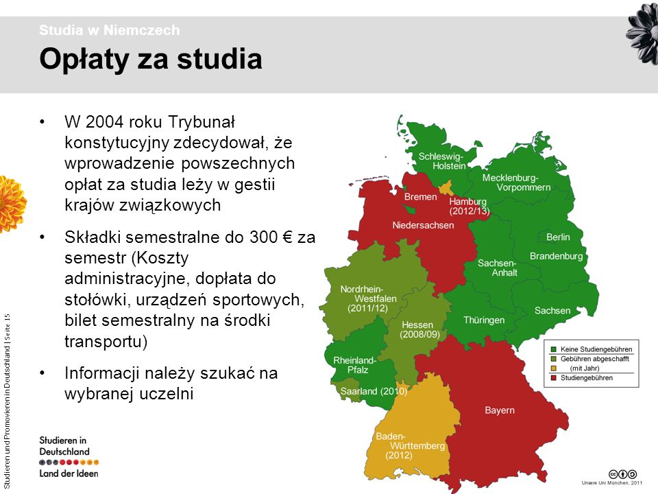 Studieren und Promovieren in Deutschland | Seite 15 Opłaty za studia Studia w Niemczech W 2004 roku Trybunał konstytucyjny zdecydował, że wprowadzenie