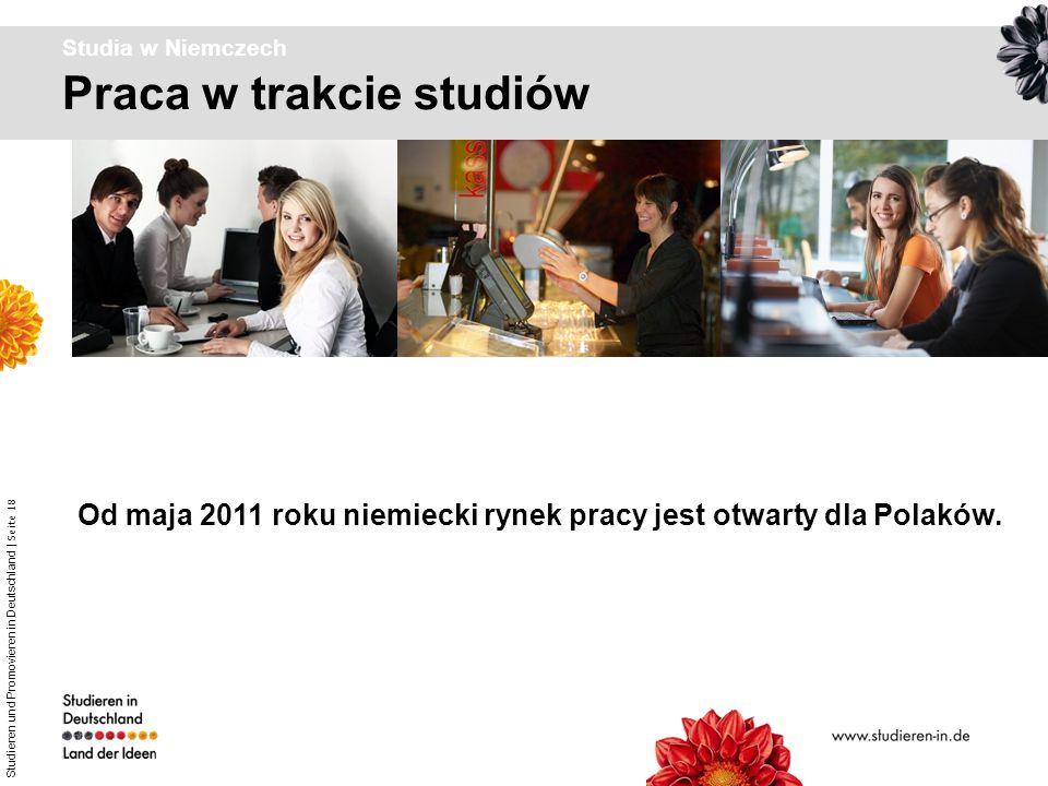 Studieren und Promovieren in Deutschland | Seite 18 Praca w trakcie studiów Studia w Niemczech Od maja 2011 roku niemiecki rynek pracy jest otwarty dl