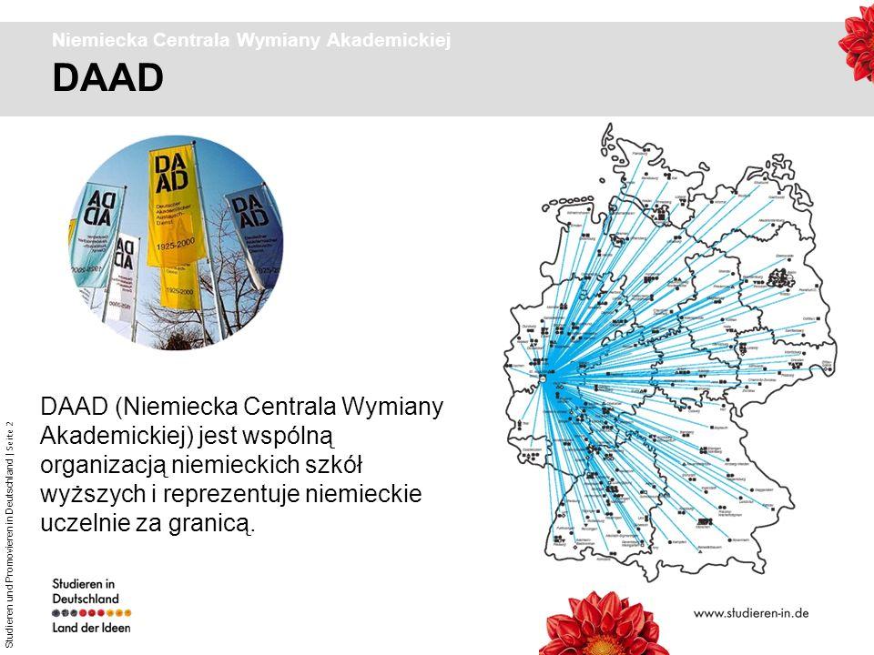 Studieren und Promovieren in Deutschland | Seite 2 DAAD Niemiecka Centrala Wymiany Akademickiej DAAD (Niemiecka Centrala Wymiany Akademickiej) jest ws