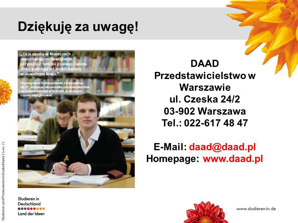 Studieren und Promovieren in Deutschland | Seite 21 Dziękuję za uwagę! Dziś studia w Niemczech umożliwiają mi nawiązanie przyjaźni z ludźmi z całego ś
