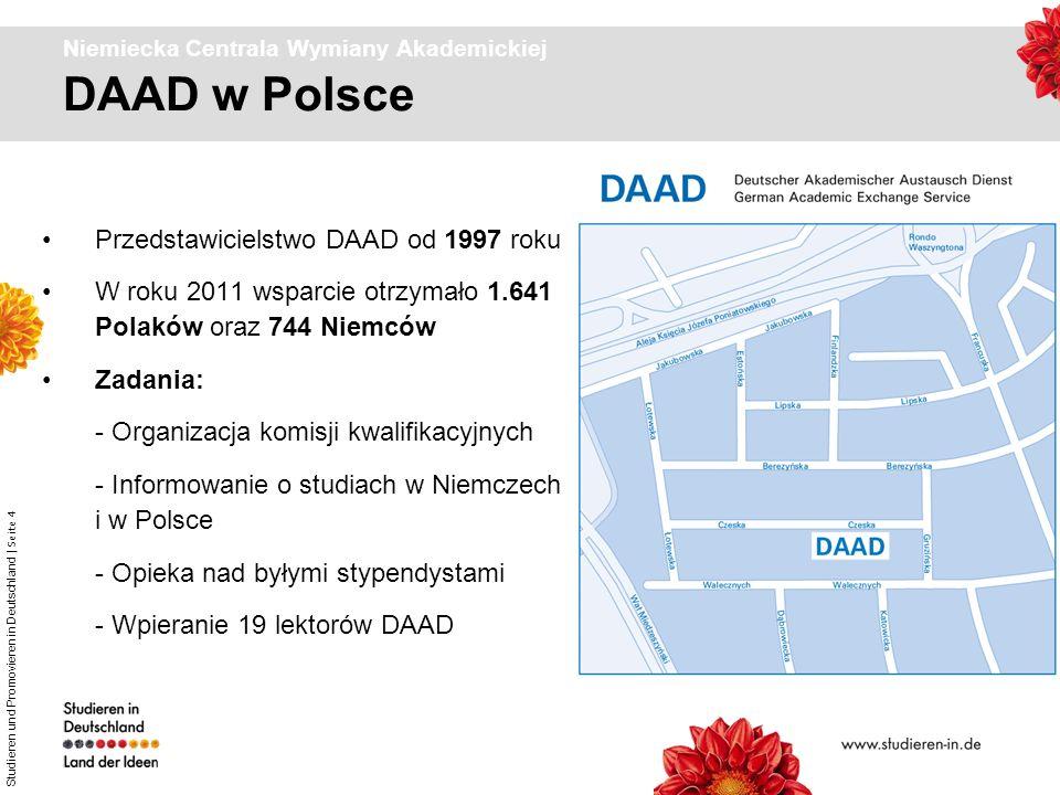 Studieren und Promovieren in Deutschland | Seite 4 DAAD w Polsce Niemiecka Centrala Wymiany Akademickiej Przedstawicielstwo DAAD od 1997 roku W roku 2