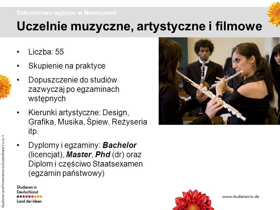 Studieren und Promovieren in Deutschland | Seite 9 Uczelnie muzyczne, artystyczne i filmowe Szkolnictwo wyższe w Niemczech Liczba: 55 Skupienie na pra