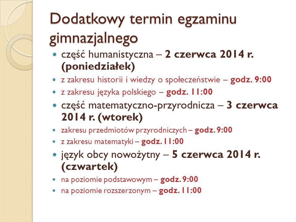 Dodatkowy termin egzaminu gimnazjalnego część humanistyczna – 2 czerwca 2014 r. (poniedziałek) z zakresu historii i wiedzy o społeczeństwie – godz. 9: