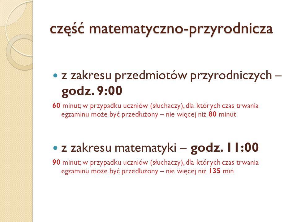 część matematyczno-przyrodnicza z zakresu przedmiotów przyrodniczych – godz. 9:00 60 minut; w przypadku uczniów (słuchaczy), dla których czas trwania