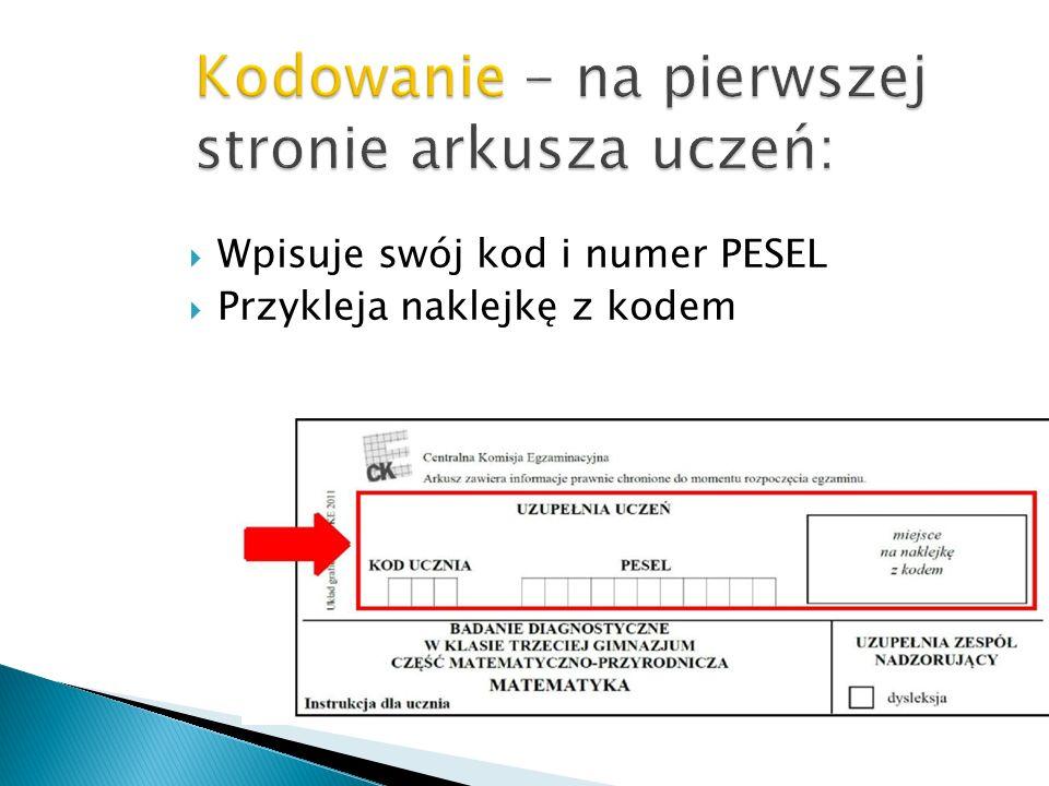 Kodowanie - na pierwszej stronie arkusza uczeń: Wpisuje swój kod i numer PESEL Przykleja naklejkę z kodem