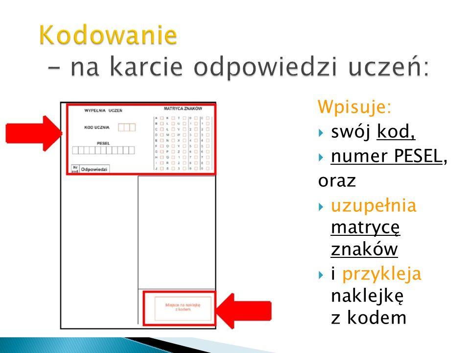Kodowanie - na karcie odpowiedzi uczeń: Wpisuje: swój kod, numer PESEL, oraz uzupełnia matrycę znaków i przykleja naklejkę z kodem