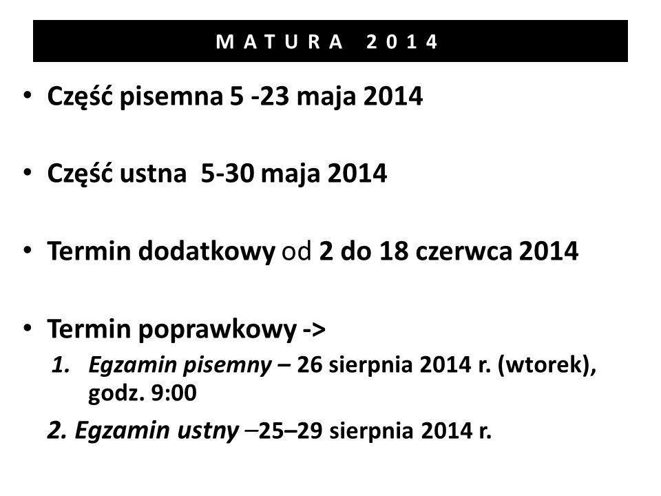MATURA 2014 Część pisemna 5 -23 maja 2014 Część ustna 5-30 maja 2014 Termin dodatkowy od 2 do 18 czerwca 2014 Termin poprawkowy -> 1.Egzamin pisemny – 26 sierpnia 2014 r.