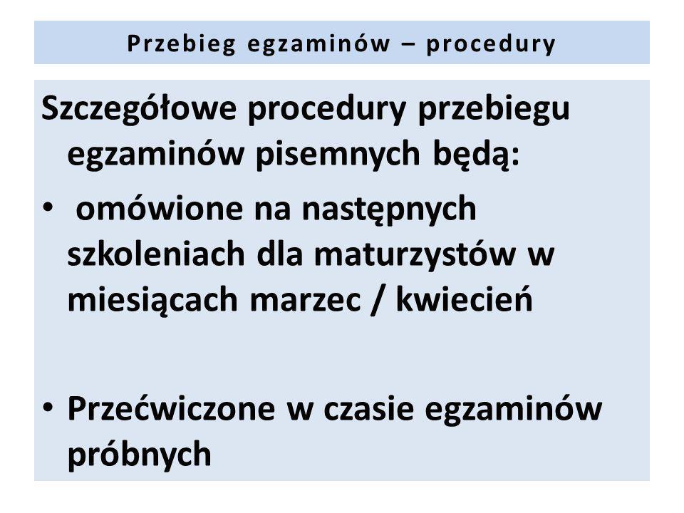 Szczegółowe procedury przebiegu egzaminów pisemnych będą: omówione na następnych szkoleniach dla maturzystów w miesiącach marzec / kwiecień Przećwiczone w czasie egzaminów próbnych