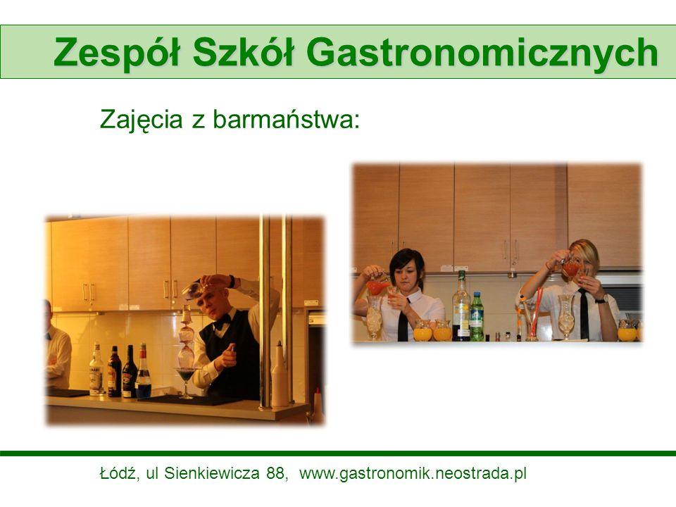 Zespół Szkół Gastronomicznych Zajęcia z barmaństwa: Łódź, ul Sienkiewicza 88, www.gastronomik.neostrada.pl