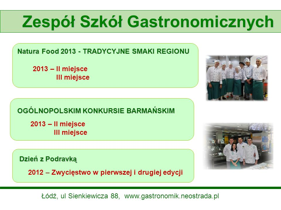 Zespół Szkół Gastronomicznych Dzień z Podravką 2012 – Zwycięstwo w pierwszej i drugiej edycji Natura Food 2013 - TRADYCYJNE SMAKI REGIONU 2013 – II mi