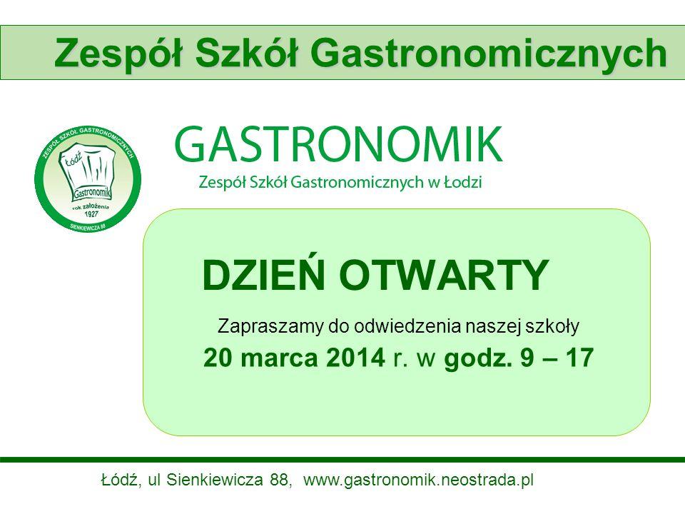 DZIEŃ OTWARTY Zapraszamy do odwiedzenia naszej szkoły 20 marca 2014 r. w godz. 9 – 17 Zespół Szkół Gastronomicznych Łódź, ul Sienkiewicza 88, www.gast
