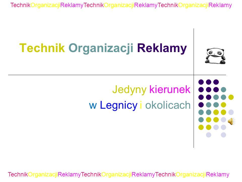 Technik Organizacji Reklamy Jedyny kierunek w Legnicy i okolicach TechnikOrganizacjiReklamyTechnikOrganizacjiReklamyTechnikOrganizacjiReklamy