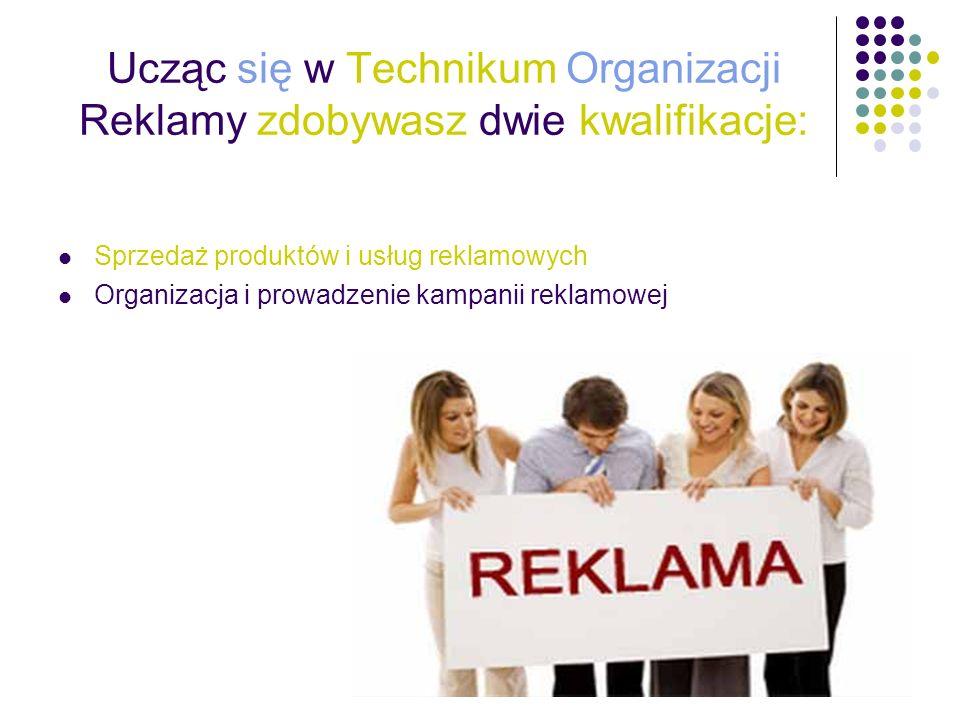 Ucząc się w Technikum Organizacji Reklamy zdobywasz dwie kwalifikacje: Sprzedaż produktów i usług reklamowych Organizacja i prowadzenie kampanii rekla
