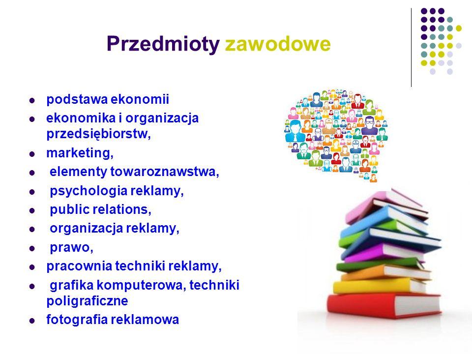 Przedmioty zawodowe podstawa ekonomii ekonomika i organizacja przedsiębiorstw, marketing, elementy towaroznawstwa, psychologia reklamy, public relatio