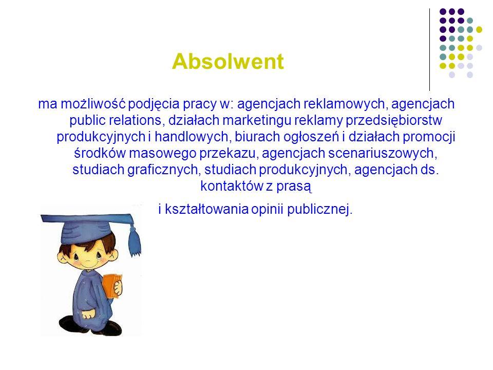 Absolwent ma możliwość podjęcia pracy w: agencjach reklamowych, agencjach public relations, działach marketingu reklamy przedsiębiorstw produkcyjnych