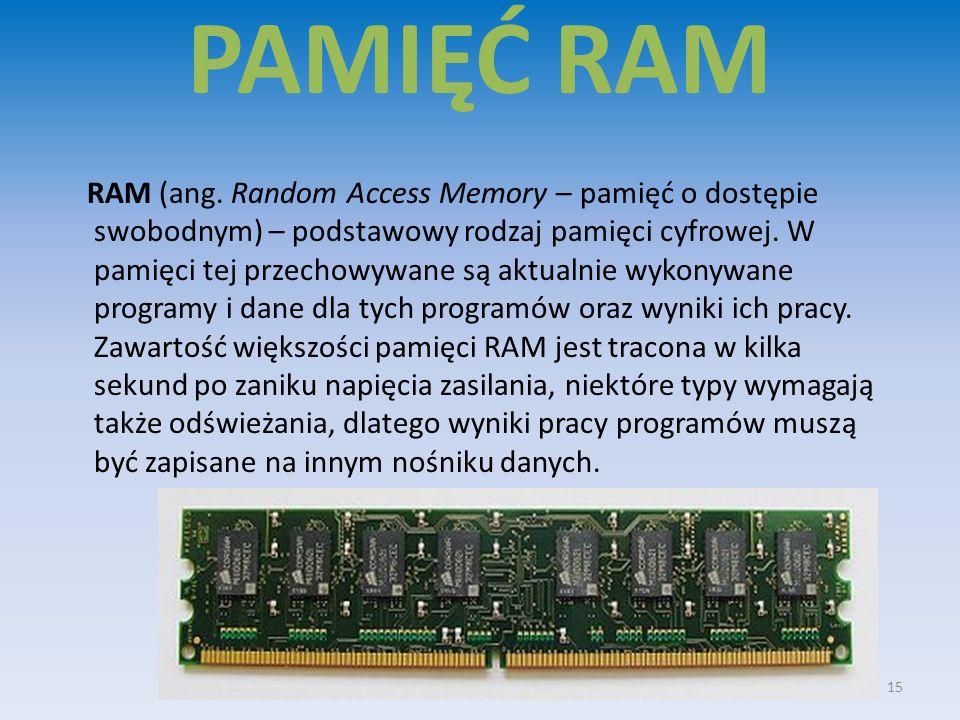 PAMIĘĆ RAM RAM (ang. Random Access Memory – pamięć o dostępie swobodnym) – podstawowy rodzaj pamięci cyfrowej. W pamięci tej przechowywane są aktualni