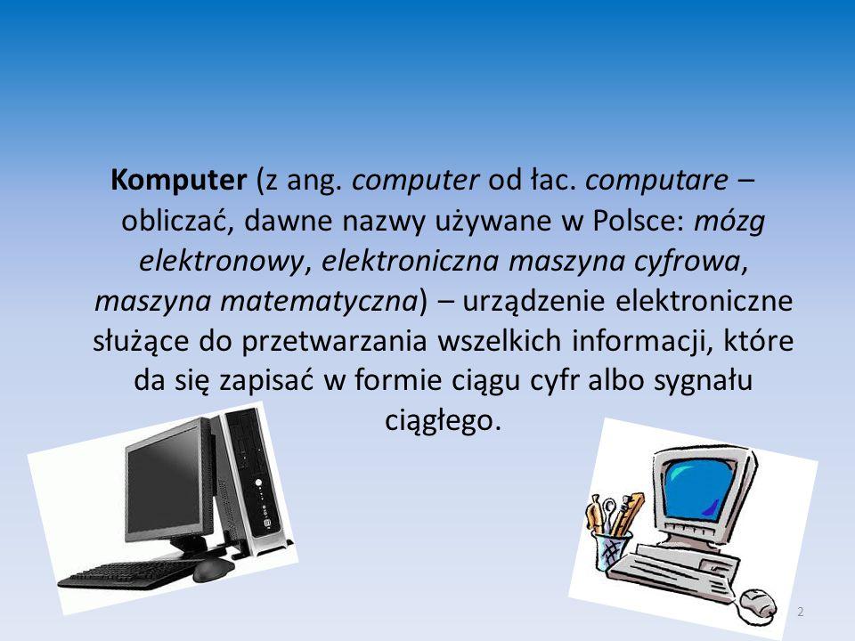 Komputer (z ang. computer od łac. computare – obliczać, dawne nazwy używane w Polsce: mózg elektronowy, elektroniczna maszyna cyfrowa, maszyna matemat