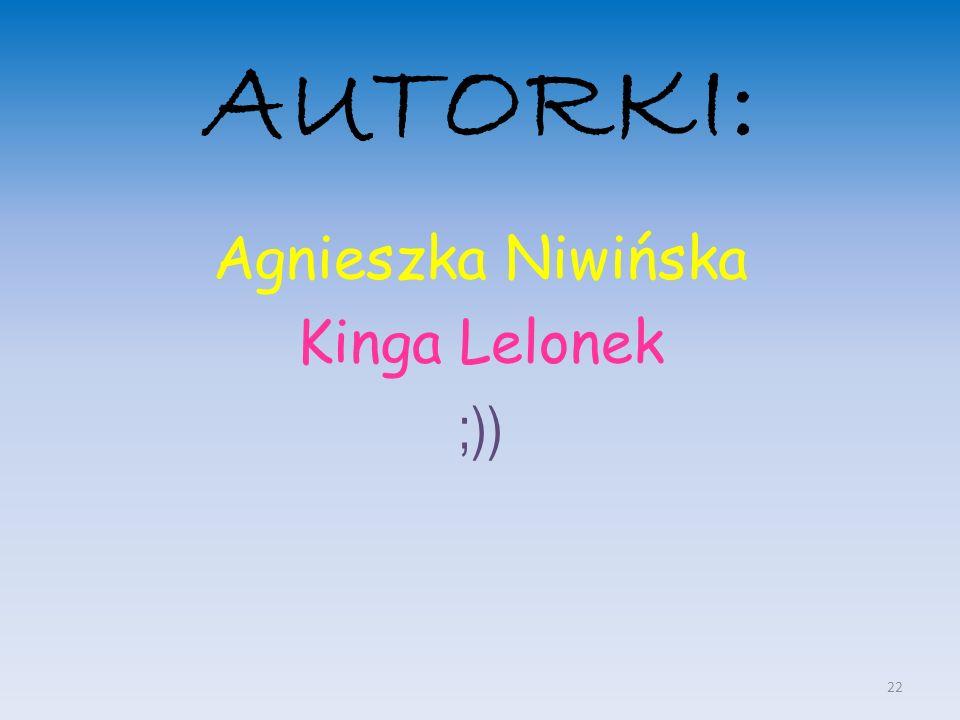 AUTORKI: Agnieszka Niwińska Kinga Lelonek ;)) 22