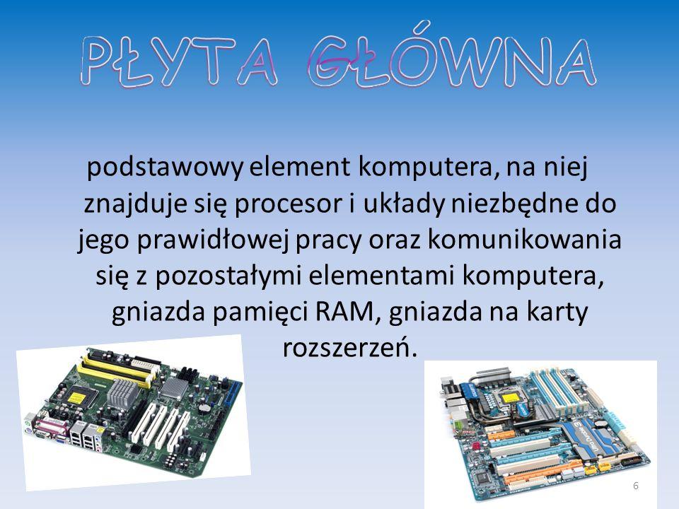 podstawowy element komputera, na niej znajduje się procesor i układy niezbędne do jego prawidłowej pracy oraz komunikowania się z pozostałymi elementami komputera, gniazda pamięci RAM, gniazda na karty rozszerzeń.