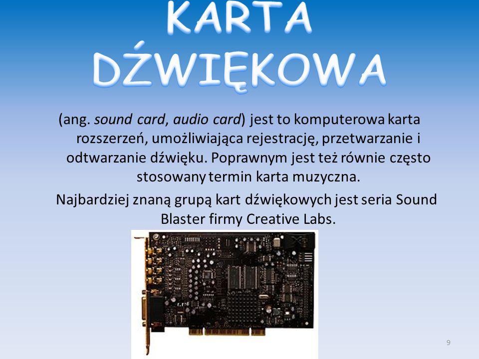 (ang. sound card, audio card) jest to komputerowa karta rozszerzeń, umożliwiająca rejestrację, przetwarzanie i odtwarzanie dźwięku. Poprawnym jest też