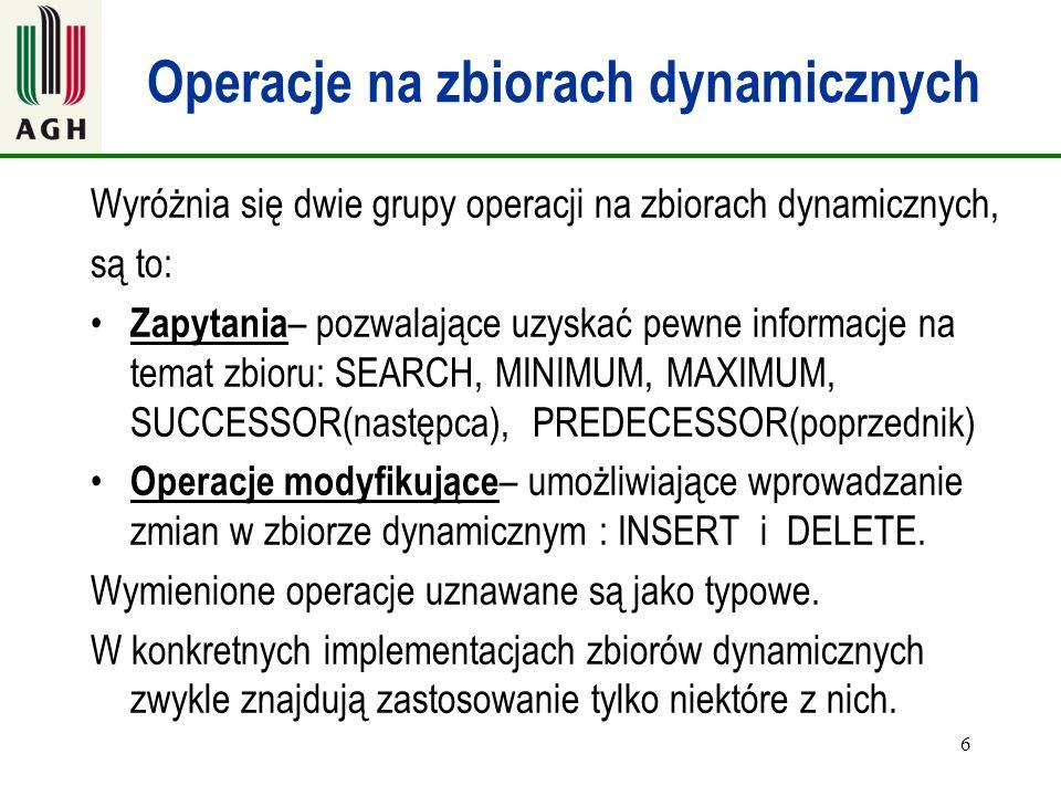 6 Operacje na zbiorach dynamicznych Wyróżnia się dwie grupy operacji na zbiorach dynamicznych, są to: Zapytania – pozwalające uzyskać pewne informacje