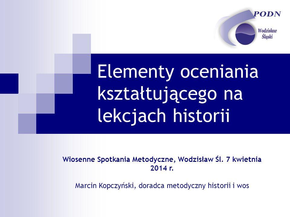 Elementy oceniania kształtującego na lekcjach historii Wiosenne Spotkania Metodyczne, Wodzisław Śl.