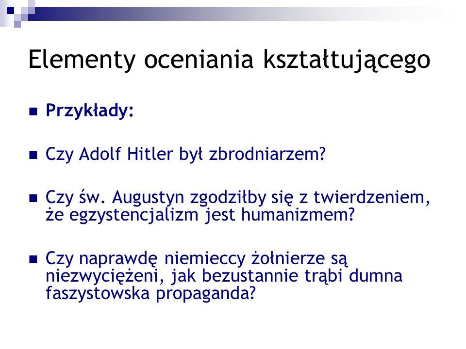 Elementy oceniania kształtującego Przykłady: Czy Adolf Hitler był zbrodniarzem.