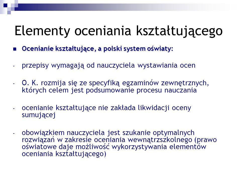 Elementy oceniania kształtującego Ocenianie kształtujące, a polski system oświaty: Ocenianie kształtujące, a polski system oświaty: - przepisy wymagają od nauczyciela wystawiania ocen - O.